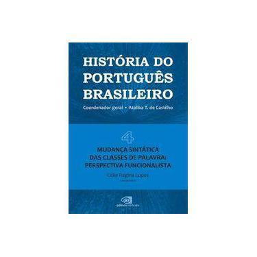Mudança Sintática das Classes de Palavra. Perspectiva Funcionalista - Volume IV. Coleção História do Português Brasileiro - Ataliba T. De Castilho - 9788552000402