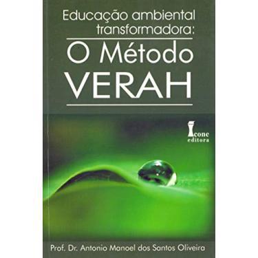 Educação Ambiental Transformadora - o Método Verah - Oliveira, Antonio Manoel Dos Santos; - 9788527412971