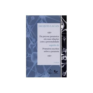 Da Psicose Paranoica Em Suas Relações Com A Personalidade - 2ª Ed. 2011 - Lacan, Jacques - 9788521804765