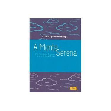 A Mente Serena. Uma Nova Forma de Pensar, Uma Nova Forma de Viver - Capa Comum - 9788566864168