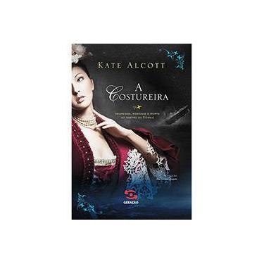 A Costureira - Segredos, Romance e Morte No Rastro do Titanic - Alcott, Kate - 9788581301310
