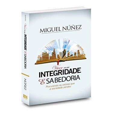 Viver Com Integridade E Sabedoria - Miguel Nuñez - 9788581581620