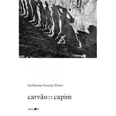 Carvão : : Capim - Flores,guilherme Gontijo - 9788573267037