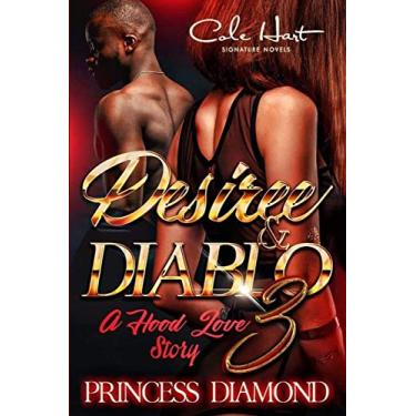 Desiree & Diablo 3: A Hood Love Story