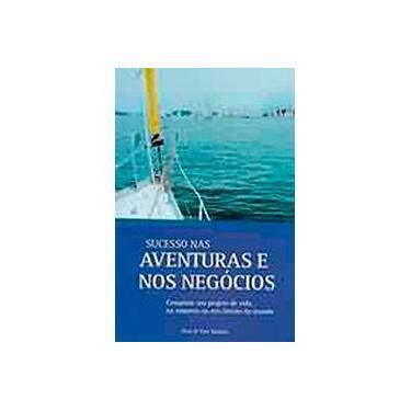 Sucesso nas Aventuras e nos Negócios - Conquiste seu Projeto de Vida na Empresa ou nos Limites do Mu - Sanada, Vera; Sanada, Yuri - 9788588264335