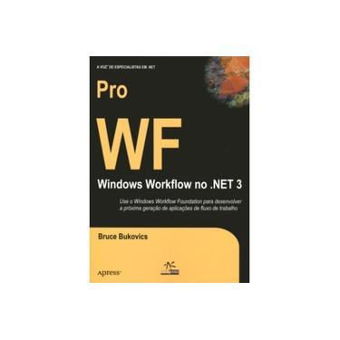 Pro Wf Windows Workflow no Net 3 - Bukovics, Bruce - 9788576081630