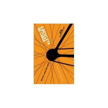 A Bicicleta De Carga - E Outros Contos - Neto, Miguel Sanches - 9788535931396