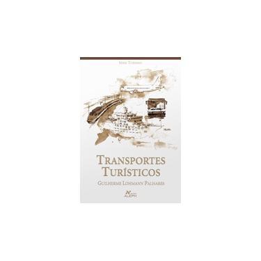 Transportes Turísticos - Série Turismo - Palhares, Guilherme Lohmann - 9788585887674
