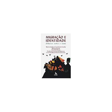Migração e Identidade - Olhares Sobre o Tema - Stevens, Cristina Maria Teixeira; Cunha, Maria Jandyra Cavalcanti; Menezes, Frederico Lucena De; Hasse, Geraldo; Guran, Milton - 9788588208834