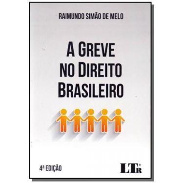Greve no Direito Brasileiro, A - Raimundo Simão De Melo - 9788536191928