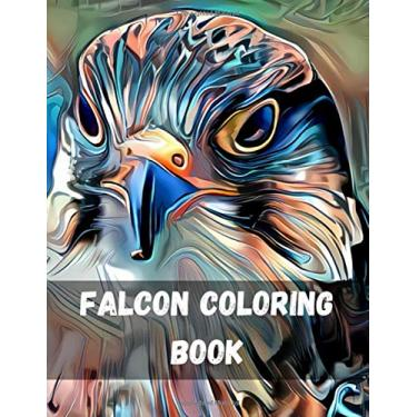 Falcons Coloring Book: A Coloring Book of Eagles, Hawks, Falcons, and Owls Birds of Prey Coloring Book: Eagles, Hawks, Falcons, Patriotic Bald Eagle, Realistic & Tattoo Designs