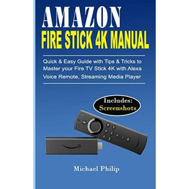 Imagem de Amazon Fire Stick 4k Manual: Quick & Easy Guide with Tips &Tricks to Master your Fire TV Stick 4k with Alexa Voice Remote, Streaming Media Player