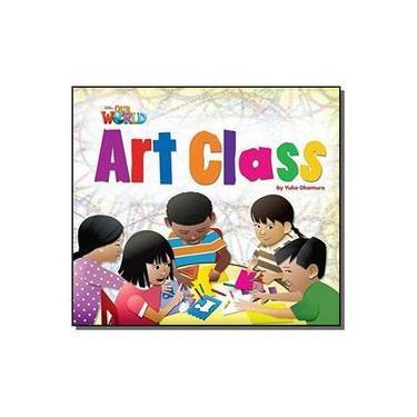 Art Class - Level 2 - British English - Series Our World - Yuko Okamura - 9781285190709