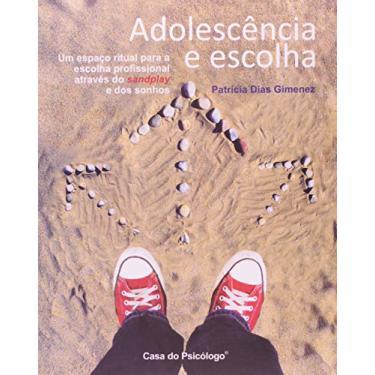 Adolescência e Escolha - Um Espaço Ritual para a Escolha Profissional - Gimenez, Patrícia Dias - 9788573966527