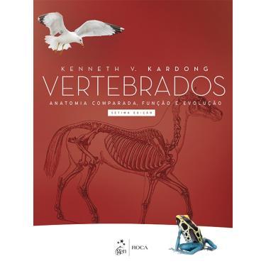 Vertebrados - Anatomia Comparada, Função e Evolução - 7ª Ed. 2016 - Kardong, Kenneth V. - 9788527729574