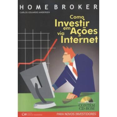Home Broker - Como Investir em Ações Via Internet ( Acompanha CD-ROM ) - Andersen, Carlos Eduardo - 9788573935028