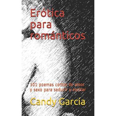 Imagem de Erótica Para Románticos: 301 Poemas Cortos de Amor Y Sexo En Prosa Para Seducir Y Excitar