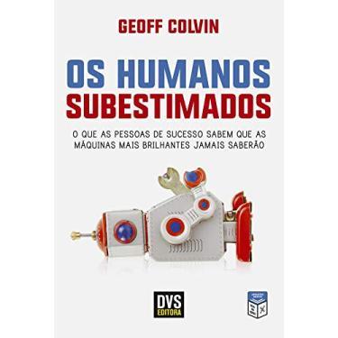Os Humanos Subestimados - Geoff Colvin - 9788582891353