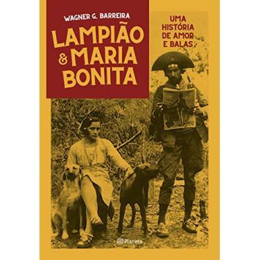 Lampião e Maria Bonita: Uma história de amor entre balas - Wagner Barreira - 9788542214536