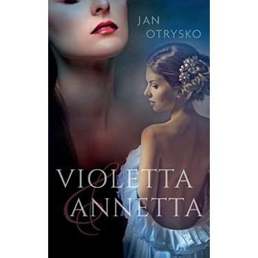 Violetta & Annetta: Die welche vom Weg abgekommen waren.