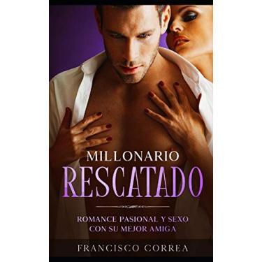 Imagem de Millonario Rescatado: Romance Pasional y Sexo con su Mejor Amiga