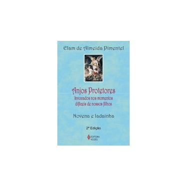 Anjos Protetores - Invocados nos Momentos Difíceis de Nossos Filhos - Elam De Almeida Pimentel - 9788532640536