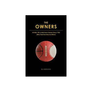 The Owners - All Nba, Nfl & Mlb Team Owners Since 1920
