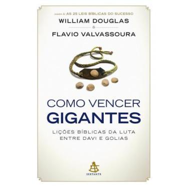 Como Vencer Gigantes. As Lições Bíblicas da Luta Entre Davi e Golias - William Douglas - 9788543104928