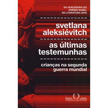 As Últimas Testemunhas - Crianças Na Segunda Guerra Mundial - Aleksiévitch, Svetlana - 9788535931518