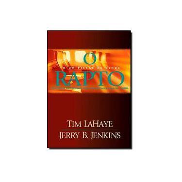 O Rapto - Em um Piscar de Olhos - Contagem Regressiva para os Últimos Dias da Terra - Lahaye, Tim; Jenkins, Jerry B. - 9788524303654