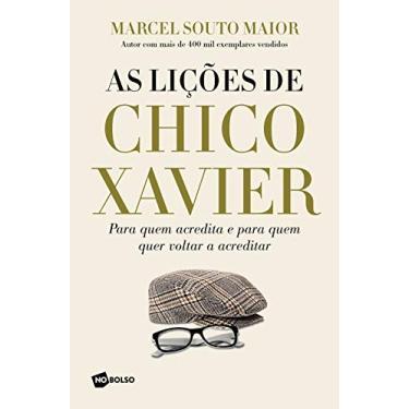 As Lições De Chico Xavier - Para Quem Acredita E Para Quem Quer Voltar A Acreditar - Maior, Marcel Souto - 9788542210910