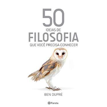 50 Ideias de Filosofia Que Você Precisa Conhecer - Dupré, Ben - 9788542204681