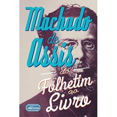 Machado de Assis - do Folhetim ao Livro - Silva, Ana Cláudia Suriani Da - 9788584440030