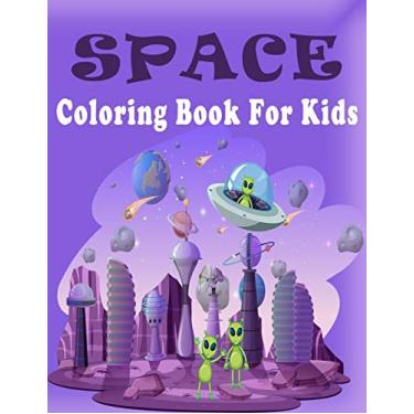 Space Coloring Book For Kids: Explore, Learn and Grow: Planets, Astronauts, Space Ships, Rockets- Perfect Gift for Boys or Girls (US Edition) 50 Unique Designs (Children's Coloring Books)