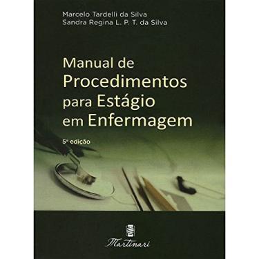 Manual de Procedimentos Para Estágio Em Enfermagem - 5ª Ed. 2017 - Silva,marcelo Tardelli Da - 9788581160719
