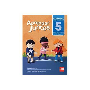 Aprender Juntos - Matemática - 5º Ano - 5ª Ed. 2016 - Angela Leite; Roberta Taboada - 9788541814881