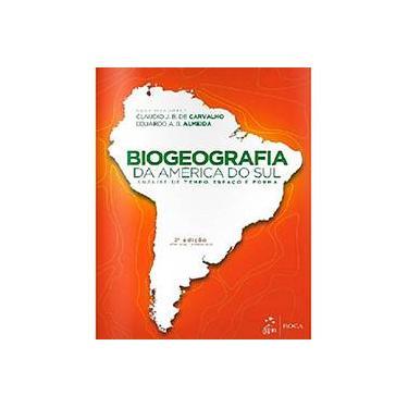 Biogeografia da América do Sul. Análise de Tempo, Espaço e Forma - Claudio J. B. De Carvalho - 9788527727860