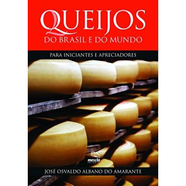 Queijos do Brasil e do Mundo. Para Iniciantes e Apreciadores - José Osvaldo Albano Do Amarante - 9788588641358