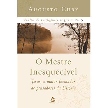O Mestre Inesquecível - Analise da Inteligência de Cristo Vol. 5 - Cury , Augusto - 9788575422335