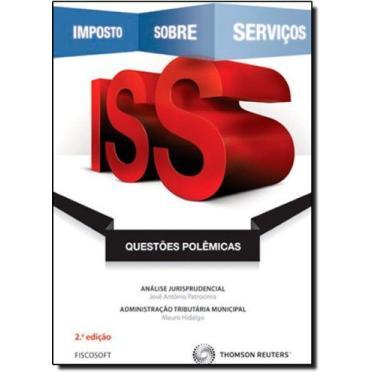 Iss - Questões Polêmicas - 2ª Ed. 2013 - Hidalgo, Mario; Patrocínio, José Antônio - 9788587365828
