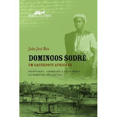 Domingos Sodré - Um Sacerdote Africano - Reis, João José - 9788535912869