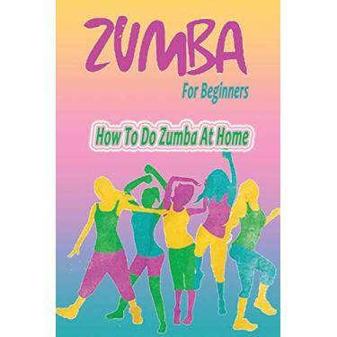 Zumba For Beginners: How To Do Zumba At Home: Zumba At Home