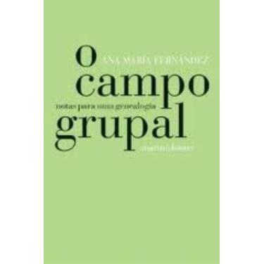 O Campo Grupal - Notas para uma Genealogia - Col. Psicologia e Pedagogia - Fernández, Ana María - 9788533622753