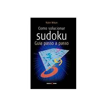 Como Solucionar Sudoku : Guia Passo a Passo - De Wilson, Robin - 9788527904025