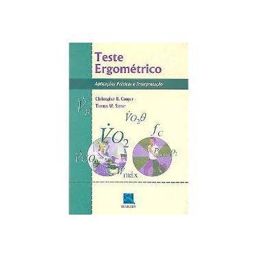 Teste Ergométrico - Aplicações Práticas e Interpretação - Cooper,  Christopher; Storer, Thomas W. - 9788573099379