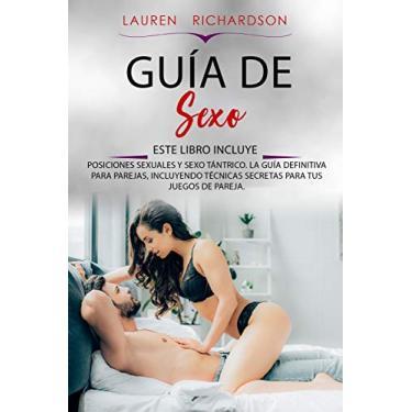 Imagem de Guía de Sexo: Este Libro Incluye: Posiciones Sexuales Y Sexo Tántrico. La Guía Definitiva Para Parejas, Incluyendo Técnicas Secretas Para Tus Juegos de Pareja