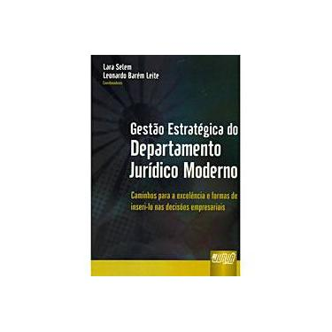 Gestão Estratégica do Departamento Jurídico Moderno - Selem, Lara; Leite, Leonardo Barém - 9788536228785