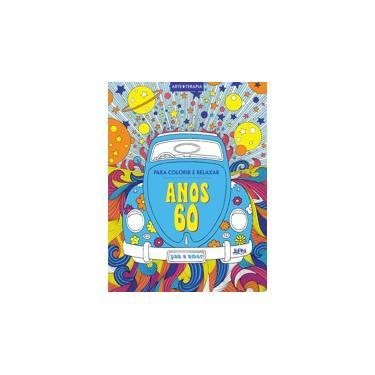Para Colorir e Relaxar - Anos 60 - Col. Arte Terapia - L&Pm - 9788525432612
