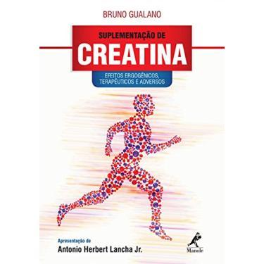 Suplementação de Creatina: Efeitos Ergogênicos, Terapêuticos e Adversos - Bruno Gualano - 9788520436868