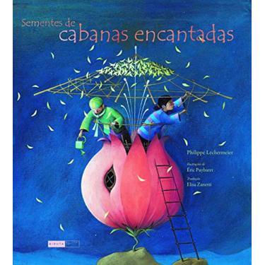 Sementes de Cabanas Encantadas - Brochura - Lechermeier, Philippe - 9788578481223